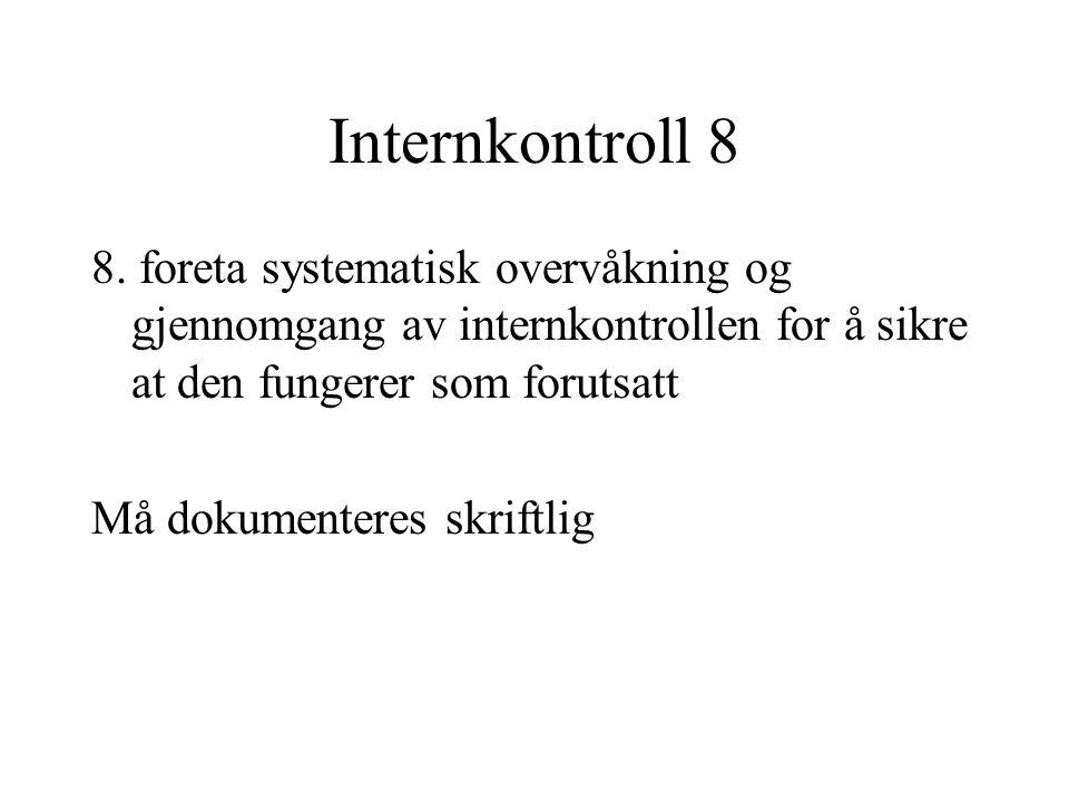 Internkontroll 8 8. foreta systematisk overvåkning og gjennomgang av internkontrollen for å sikre at den fungerer som forutsatt.