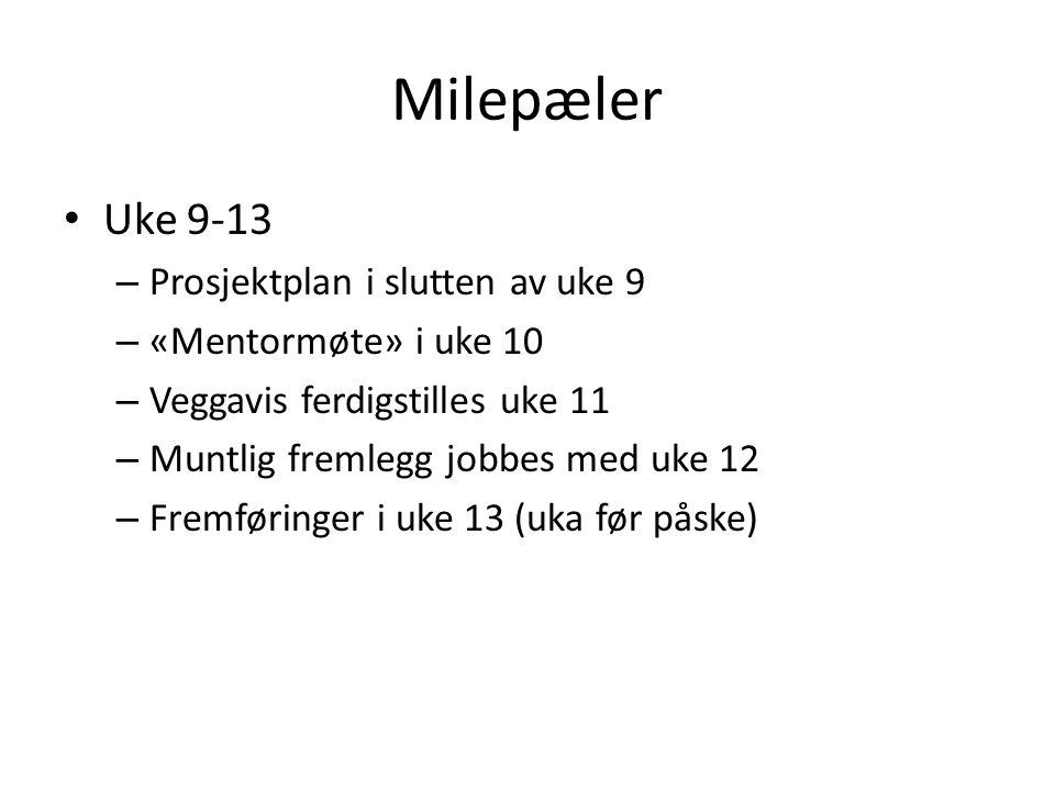Milepæler Uke 9-13 Prosjektplan i slutten av uke 9