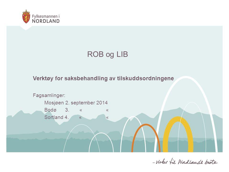 ROB og LIB Verktøy for saksbehandling av tilskuddsordningene