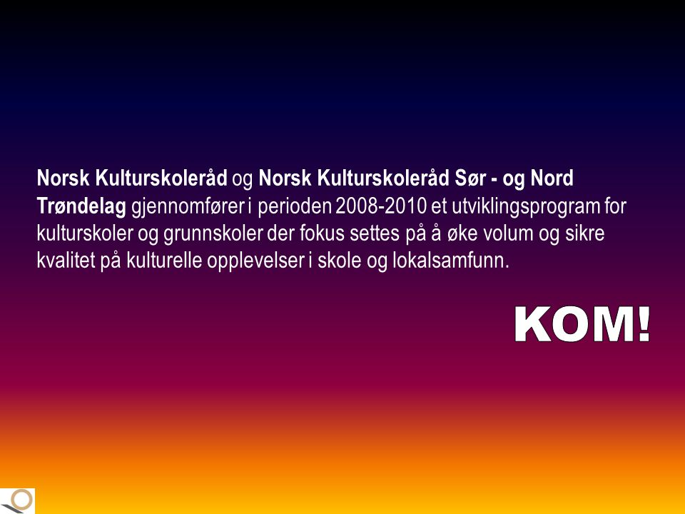 Norsk Kulturskoleråd og Norsk Kulturskoleråd Sør - og Nord Trøndelag gjennomfører i perioden 2008-2010 et utviklingsprogram for kulturskoler og grunnskoler der fokus settes på å øke volum og sikre kvalitet på kulturelle opplevelser i skole og lokalsamfunn.