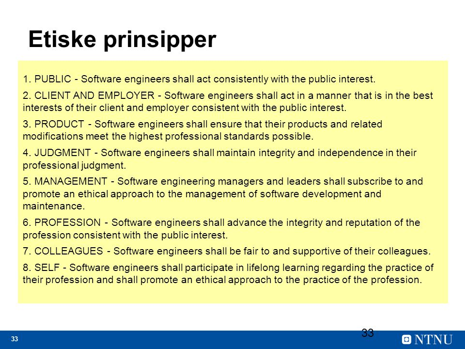 Etiske prinsipper 1. PUBLIC - Software engineers shall act consistently with the public interest.