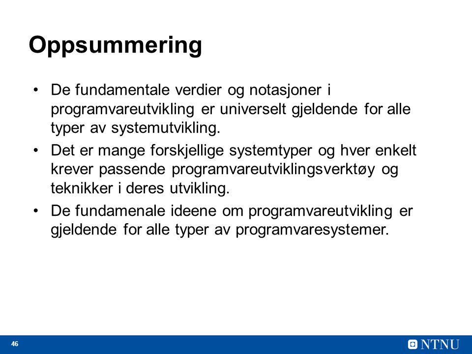 Oppsummering De fundamentale verdier og notasjoner i programvareutvikling er universelt gjeldende for alle typer av systemutvikling.