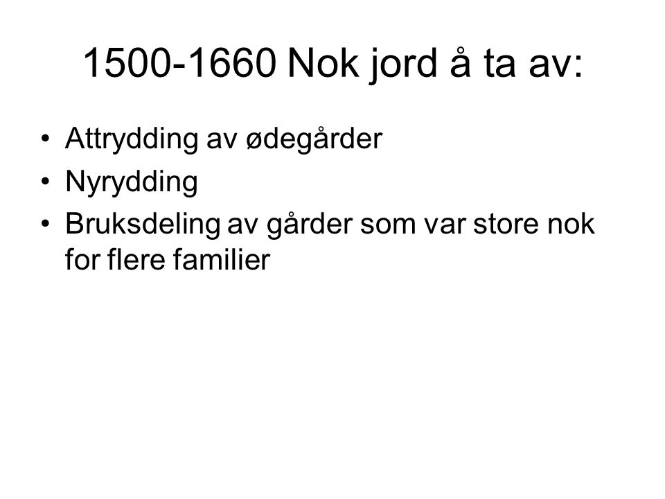 1500-1660 Nok jord å ta av: Attrydding av ødegårder Nyrydding