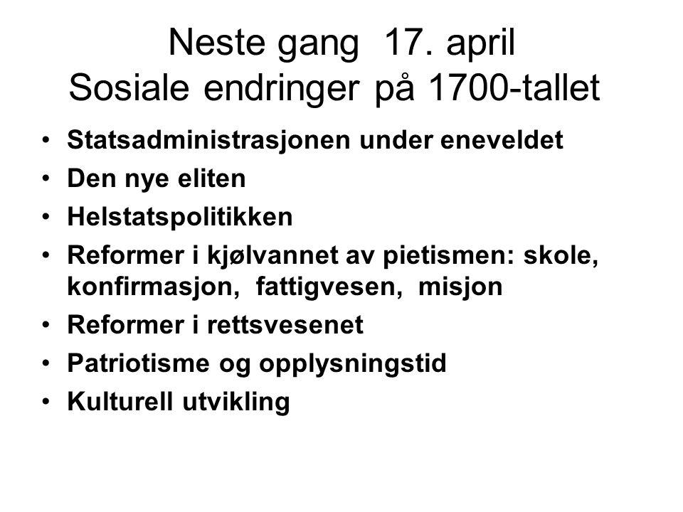 Neste gang 17. april Sosiale endringer på 1700-tallet