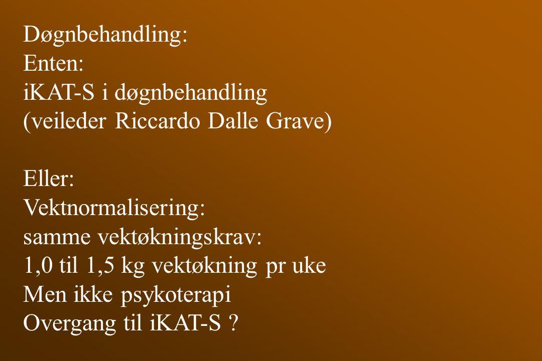 Døgnbehandling: Enten: iKAT-S i døgnbehandling. (veileder Riccardo Dalle Grave) Eller: Vektnormalisering: