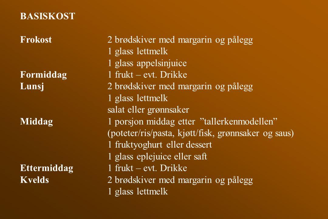 BASISKOST Frokost 2 brødskiver med margarin og pålegg. 1 glass lettmelk. 1 glass appelsinjuice. Formiddag 1 frukt – evt. Drikke.