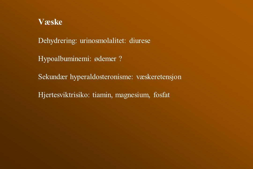 Væske Dehydrering: urinosmolalitet: diurese Hypoalbuminemi: ødemer