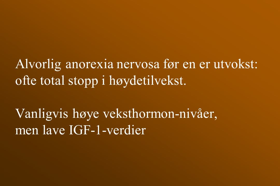 Alvorlig anorexia nervosa før en er utvokst: ofte total stopp i høydetilvekst.