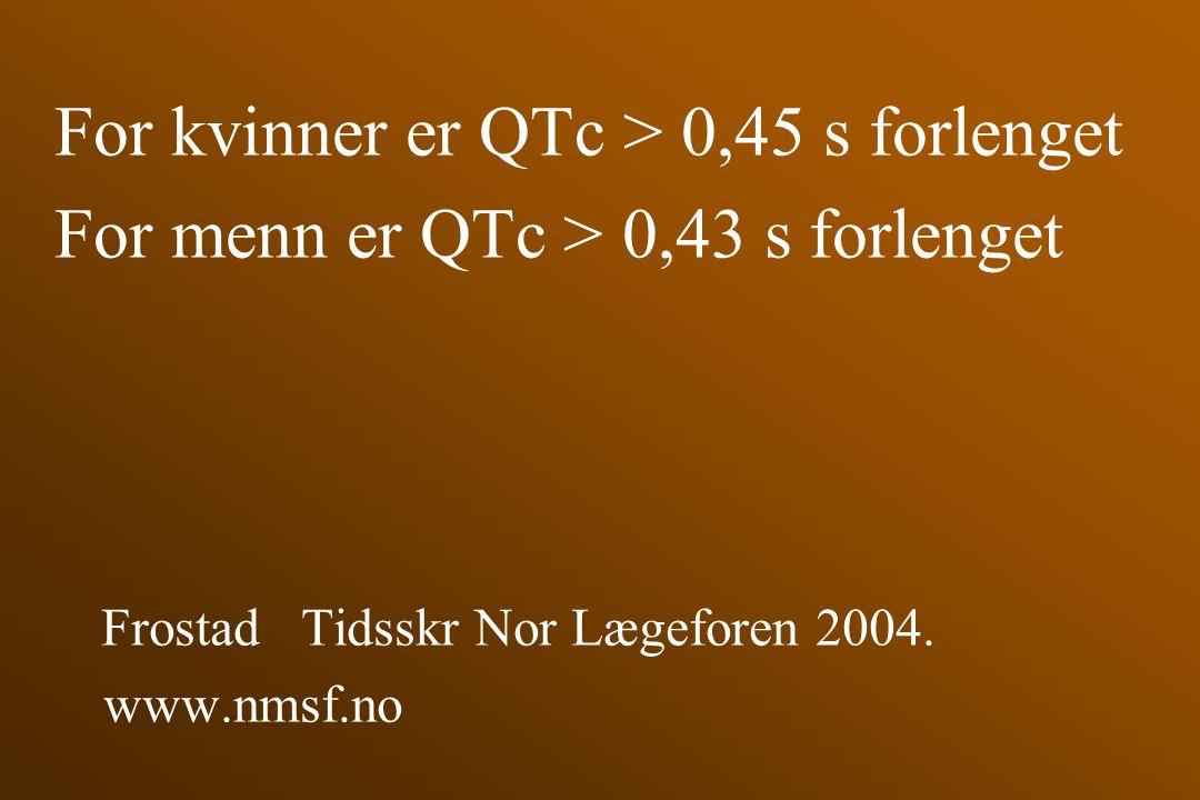 For menn er QTc > 0,43 s forlenget
