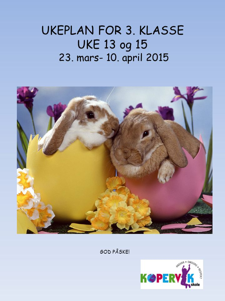 UKEPLAN FOR 3. KLASSE UKE 13 og mars- 10. april 2015