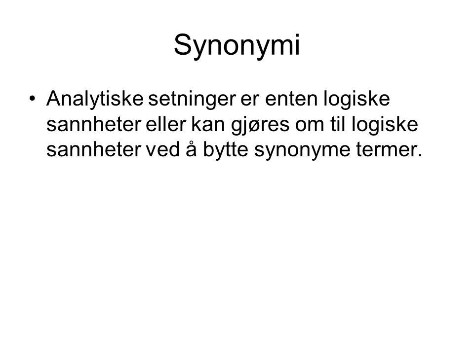 Synonymi Analytiske setninger er enten logiske sannheter eller kan gjøres om til logiske sannheter ved å bytte synonyme termer.