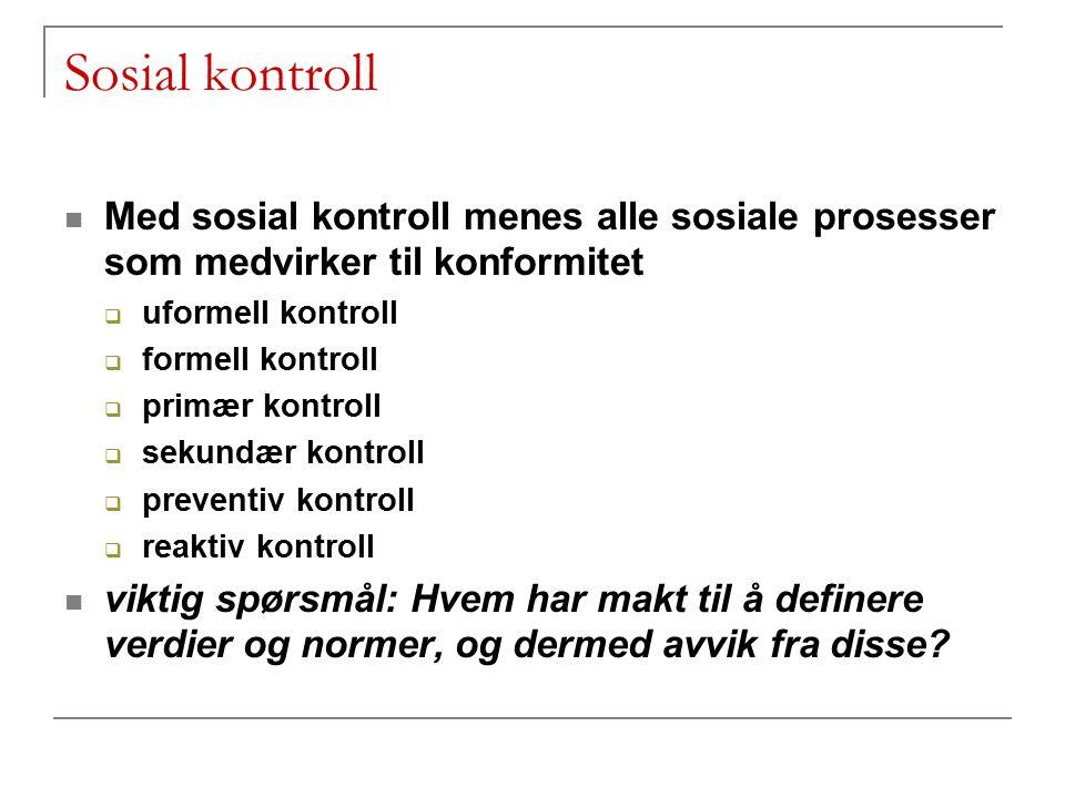 Sosial kontroll Med sosial kontroll menes alle sosiale prosesser som medvirker til konformitet. uformell kontroll.