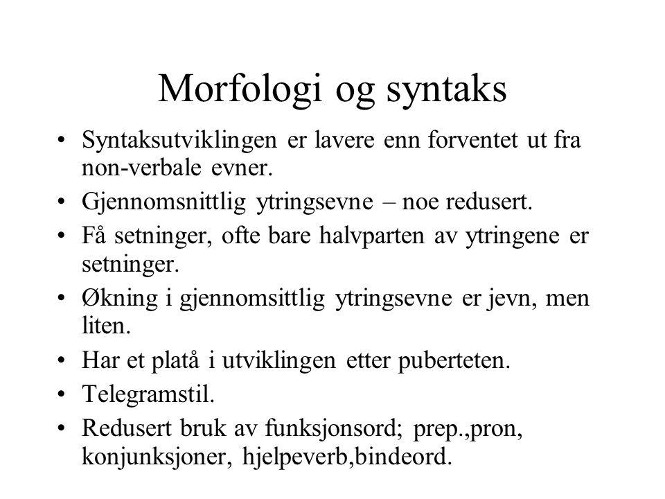 Morfologi og syntaks Syntaksutviklingen er lavere enn forventet ut fra non-verbale evner. Gjennomsnittlig ytringsevne – noe redusert.