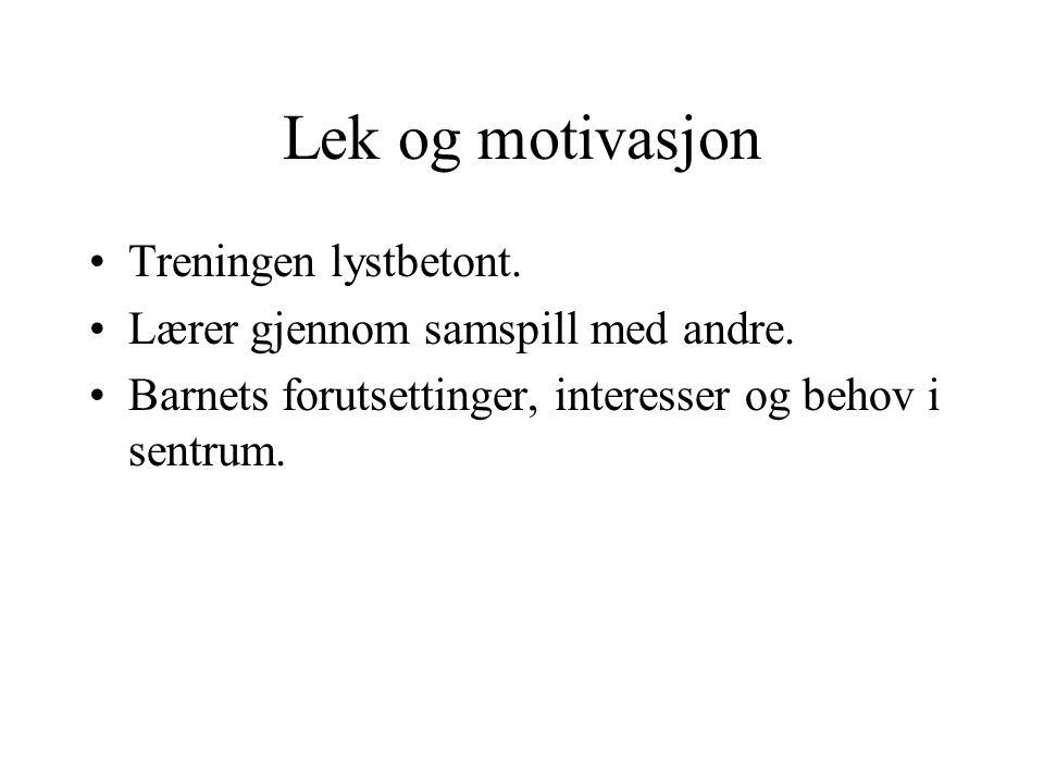 Lek og motivasjon Treningen lystbetont.
