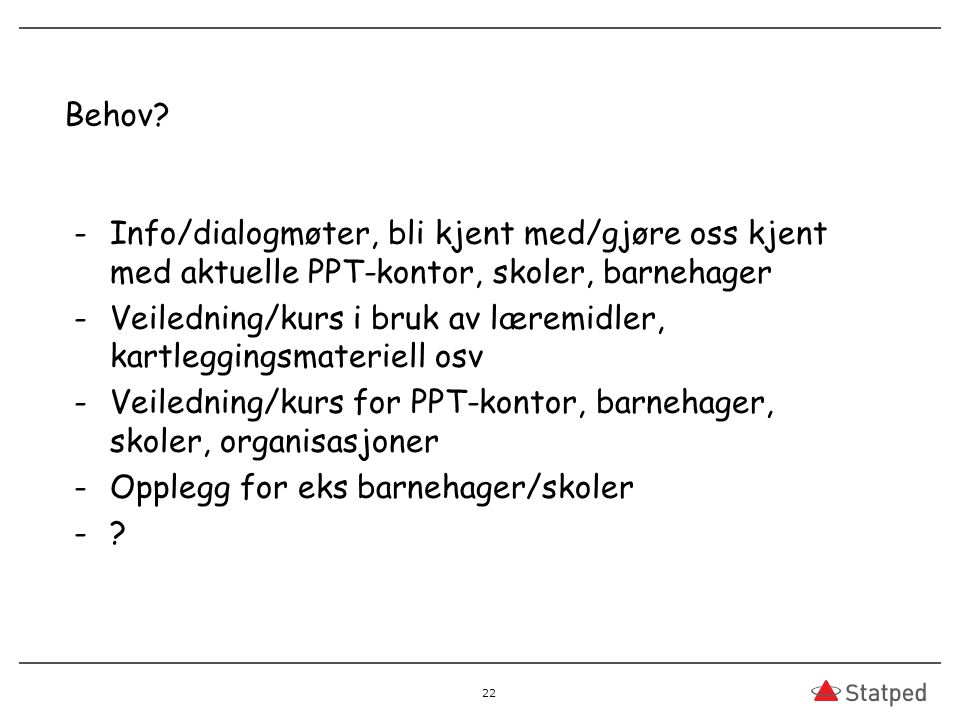 Behov Info/dialogmøter, bli kjent med/gjøre oss kjent med aktuelle PPT-kontor, skoler, barnehager.