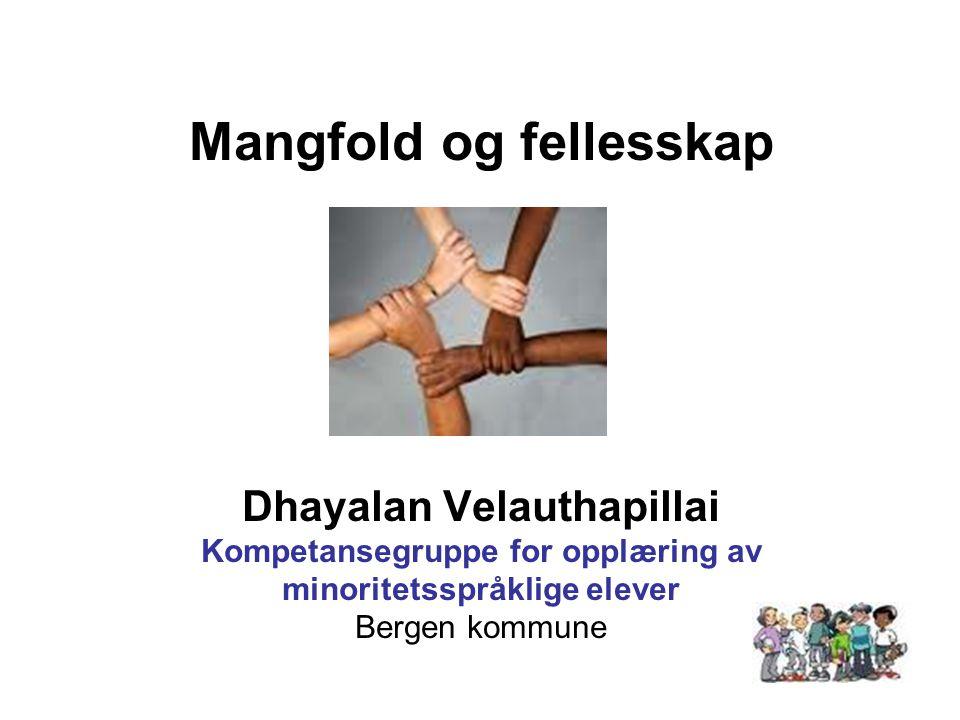 Mangfold og fellesskap Dhayalan Velauthapillai Kompetansegruppe for opplæring av minoritetsspråklige elever Bergen kommune