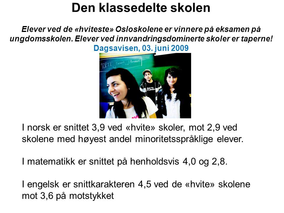 Den klassedelte skolen Elever ved de «hviteste» Osloskolene er vinnere på eksamen på ungdomsskolen. Elever ved innvandringsdominerte skoler er taperne! Dagsavisen, 03. juni 2009