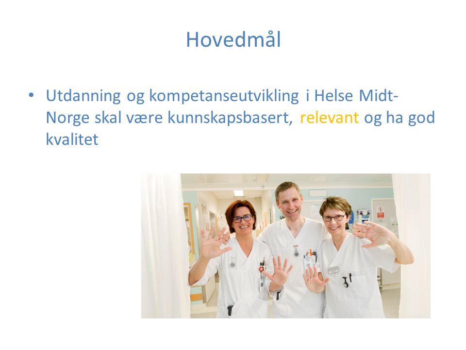 Hovedmål Utdanning og kompetanseutvikling i Helse Midt-Norge skal være kunnskapsbasert, relevant og ha god kvalitet.