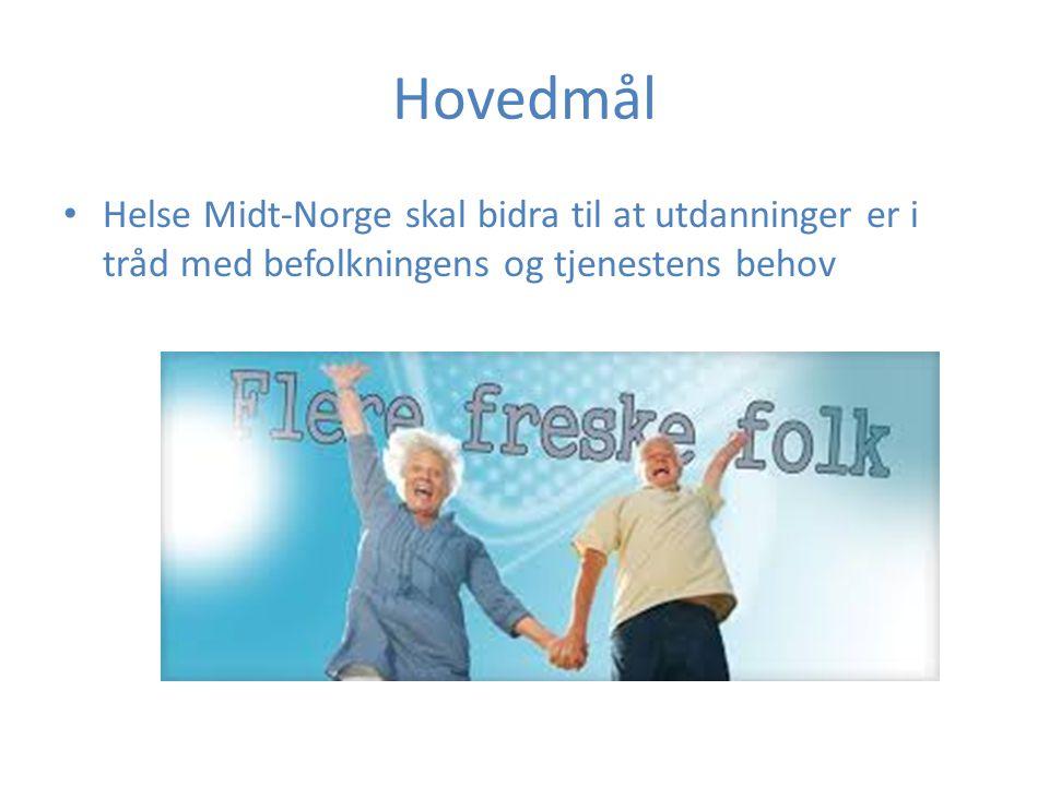 Hovedmål Helse Midt-Norge skal bidra til at utdanninger er i tråd med befolkningens og tjenestens behov.