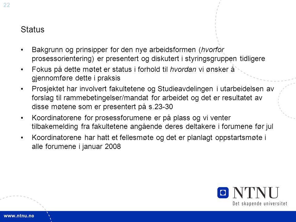 Status Bakgrunn og prinsipper for den nye arbeidsformen (hvorfor prosessorientering) er presentert og diskutert i styringsgruppen tidligere.
