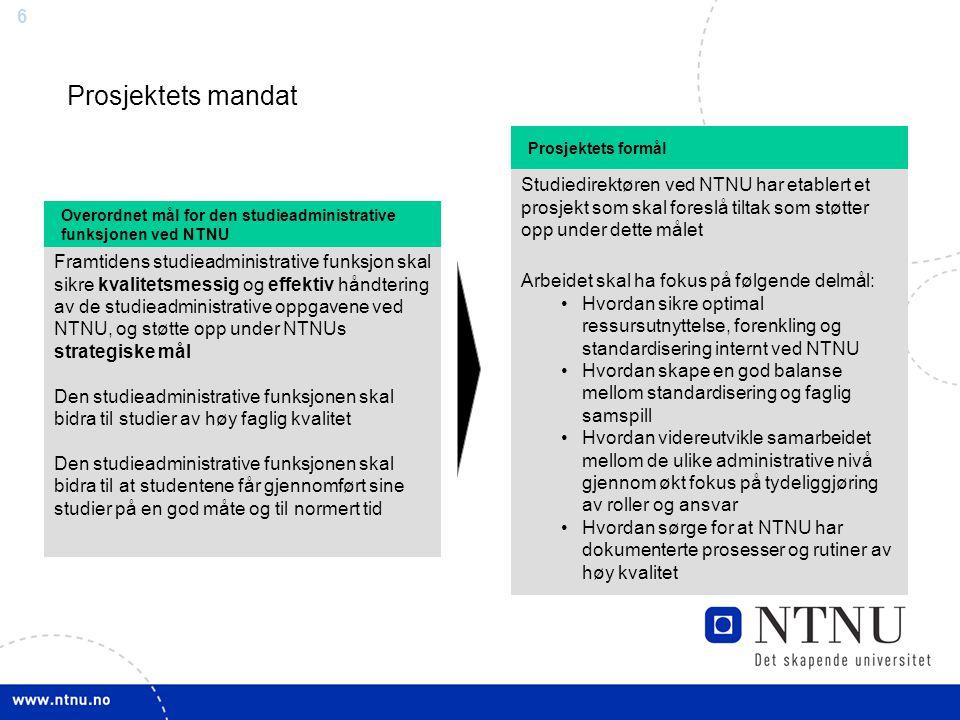 Prosjektets mandat Prosjektets formål. Studiedirektøren ved NTNU har etablert et prosjekt som skal foreslå tiltak som støtter opp under dette målet.