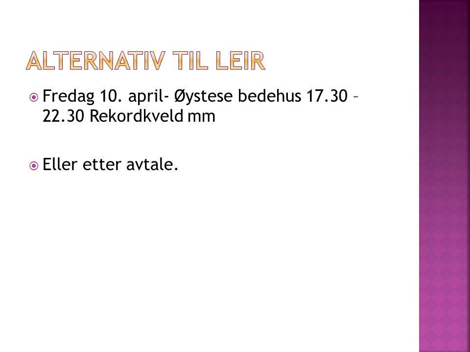 Alternativ til leir Fredag 10. april- Øystese bedehus 17.30 – 22.30 Rekordkveld mm.