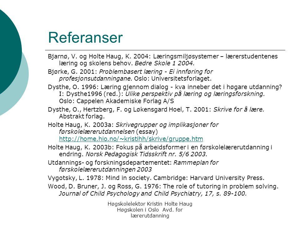 Referanser Bjarnø, V. og Holte Haug, K. 2004: Læringsmiljøsystemer – lærerstudentenes læring og skolens behov. Bedre Skole 1 2004.