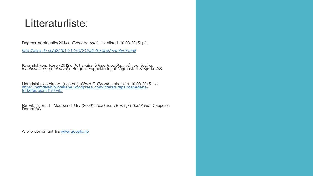 Litteraturliste: Dagens næringsliv(2014): Eventyrbruset. Lokalisert 10.03.2015 på: http://www.dn.no/d2/2014/12/04/2125/Litteratur/eventyrbruset.