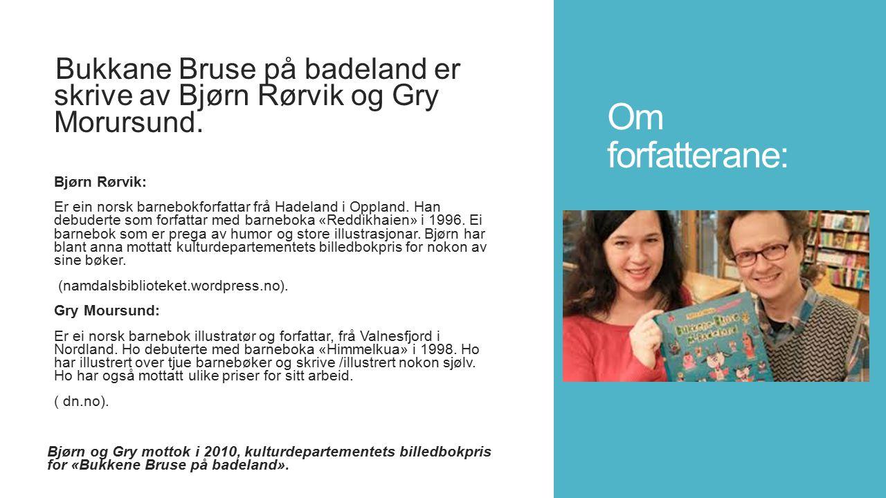Om forfatterane: Bukkane Bruse på badeland er skrive av Bjørn Rørvik og Gry Morursund. Bjørn Rørvik: