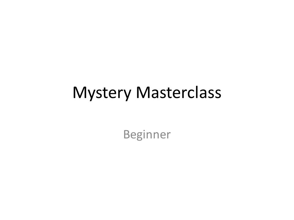 Mystery Masterclass Beginner