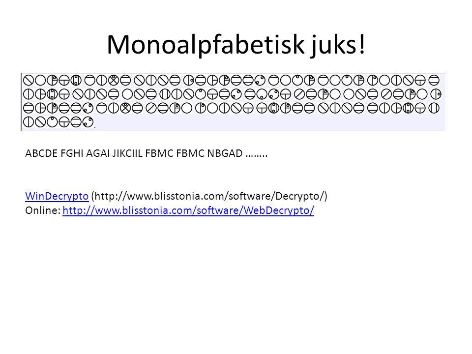 Monoalpfabetisk juks! ABCDE FGHI AGAI JIKCIIL FBMC FBMC NBGAD ……..