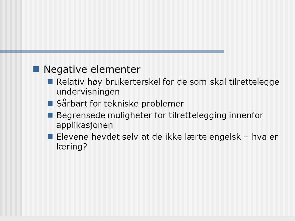 Negative elementer Relativ høy brukerterskel for de som skal tilrettelegge undervisningen. Sårbart for tekniske problemer.
