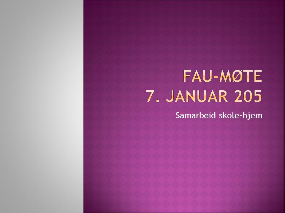 FAU-møte 7. januar 205 Samarbeid skole-hjem
