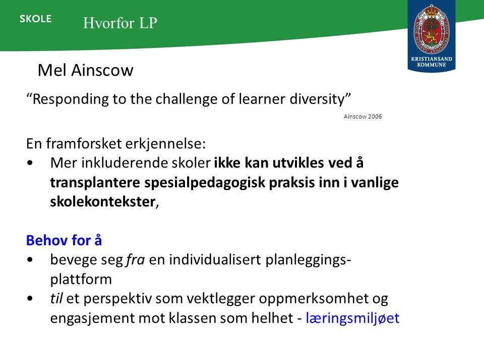 Hvorfor LP Mel Ainscow. Responding to the challenge of learner diversity Ainscow 2006. En framforsket erkjennelse: