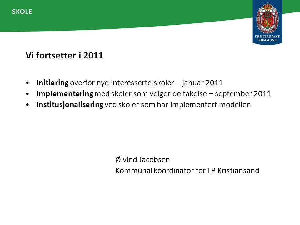 Vi fortsetter i 2011 Initiering overfor nye interesserte skoler – januar 2011. Implementering med skoler som velger deltakelse – september 2011.