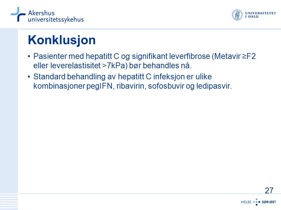 Konklusjon Pasienter med hepatitt C og signifikant leverfibrose (Metavir ≥F2 eller leverelastisitet >7kPa) bør behandles nå.