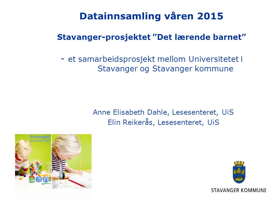 Datainnsamling våren 2015 Stavanger-prosjektet Det lærende barnet - et samarbeidsprosjekt mellom Universitetet i Stavanger og Stavanger kommune