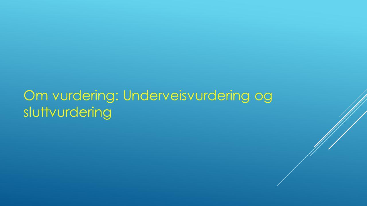 Om vurdering: Underveisvurdering og sluttvurdering