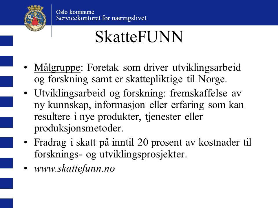 SkatteFUNN Målgruppe: Foretak som driver utviklingsarbeid og forskning samt er skattepliktige til Norge.