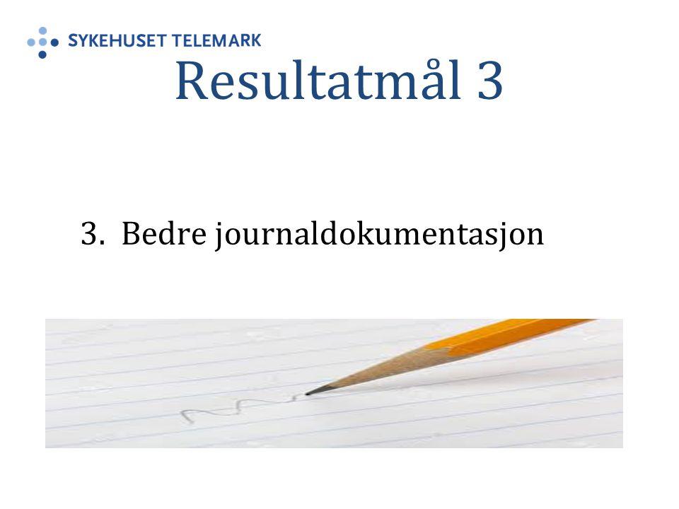 Resultatmål 3 3. Bedre journaldokumentasjon