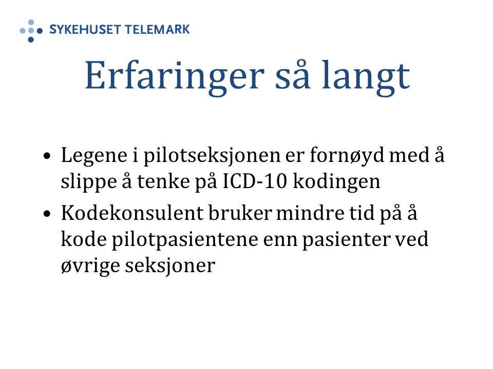 Erfaringer så langt Legene i pilotseksjonen er fornøyd med å slippe å tenke på ICD-10 kodingen.