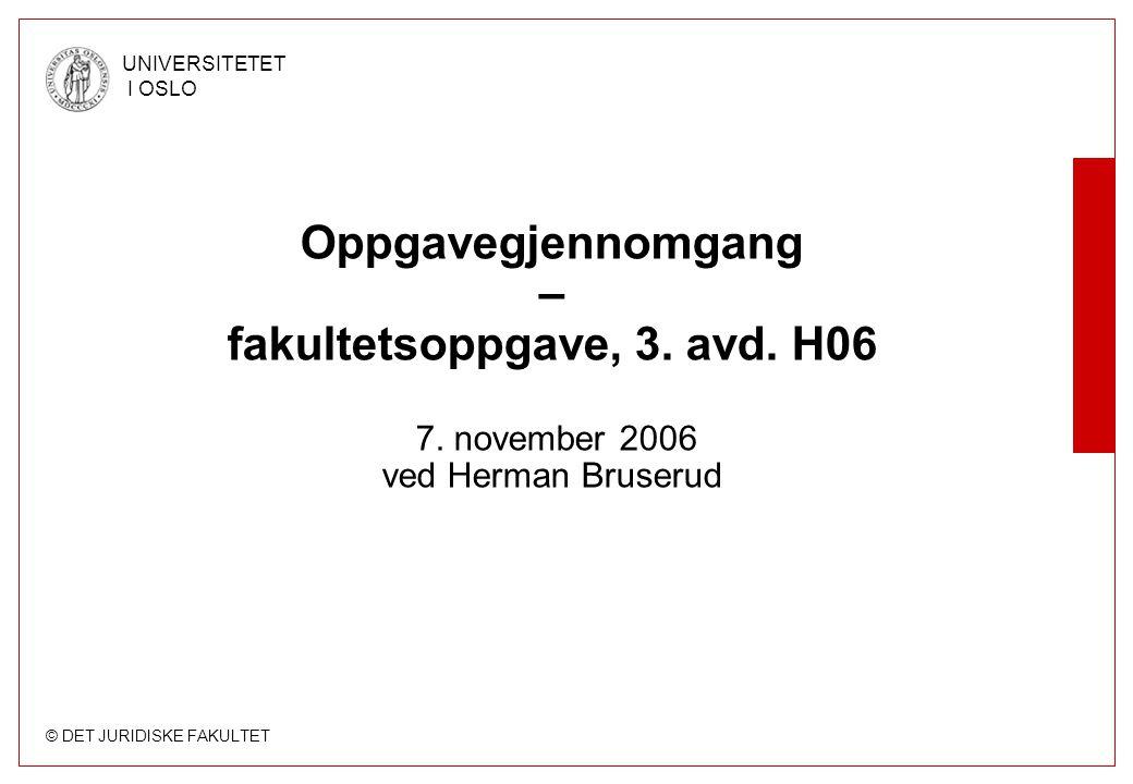 Oppgavegjennomgang – fakultetsoppgave, 3. avd. H06 7