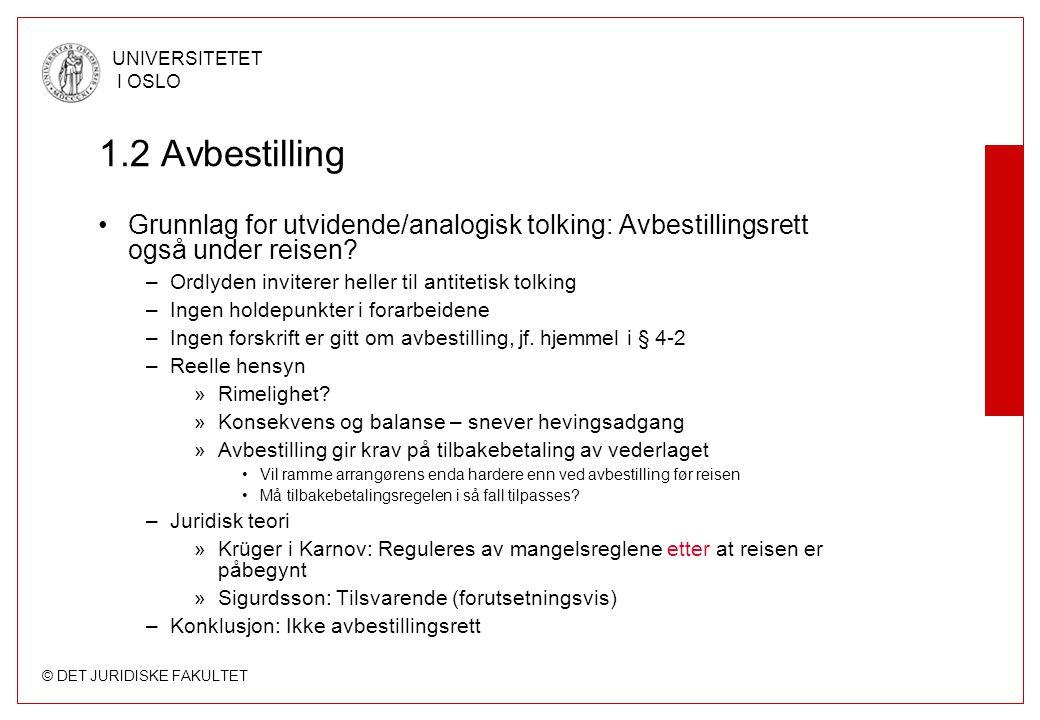 1.2 Avbestilling Grunnlag for utvidende/analogisk tolking: Avbestillingsrett også under reisen Ordlyden inviterer heller til antitetisk tolking.