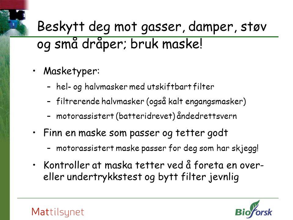 Beskytt deg mot gasser, damper, støv og små dråper; bruk maske!