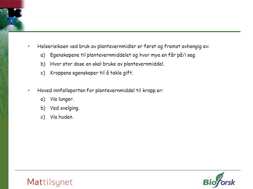 Helserisikoen ved bruk av plantevernmidler er først og fremst avhengig av: