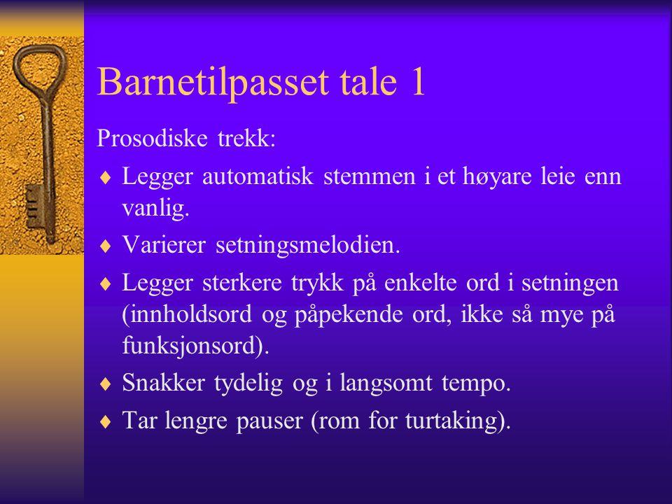 Barnetilpasset tale 1 Prosodiske trekk: