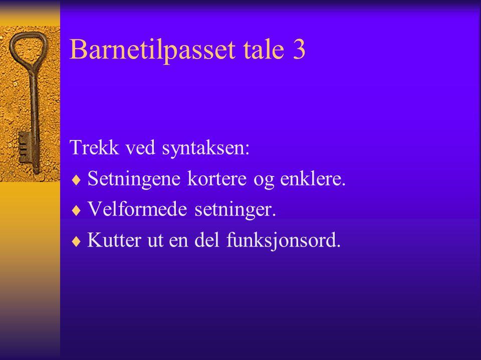 Barnetilpasset tale 3 Trekk ved syntaksen: