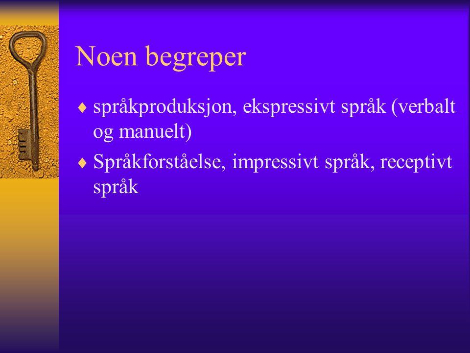 Noen begreper språkproduksjon, ekspressivt språk (verbalt og manuelt)