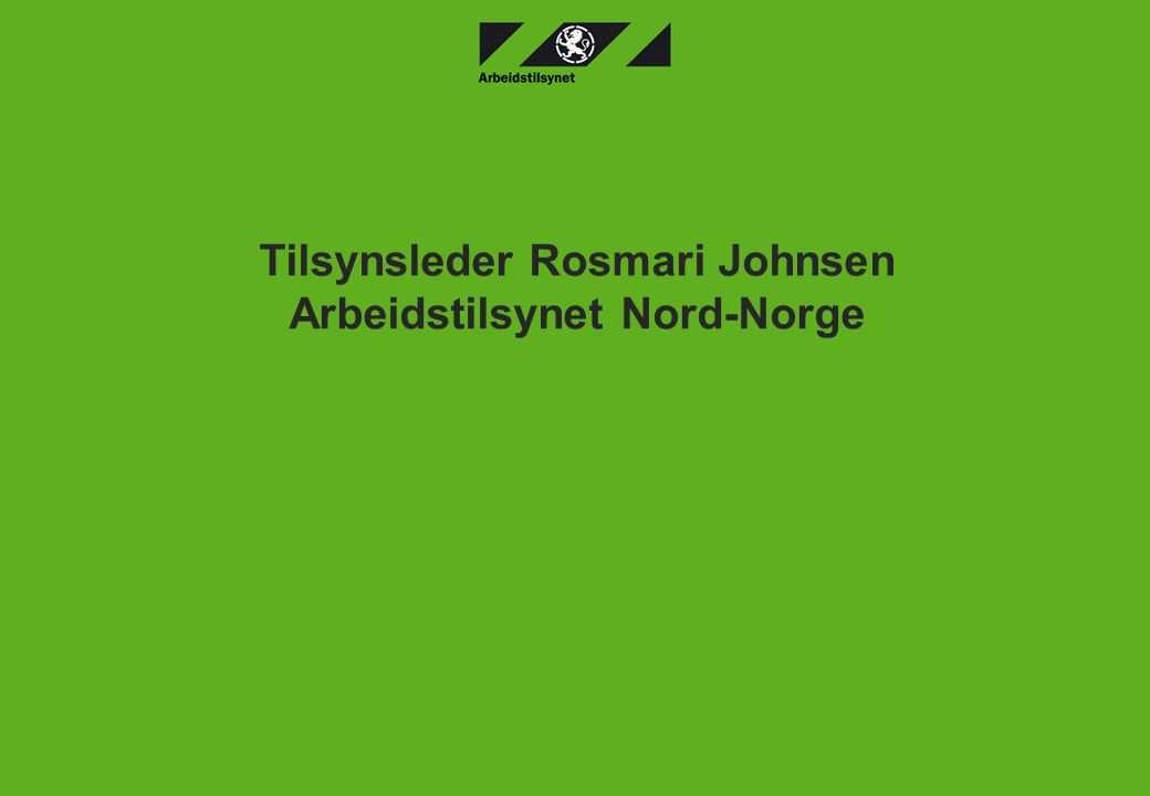 Tilsynsleder Rosmari Johnsen Arbeidstilsynet Nord-Norge