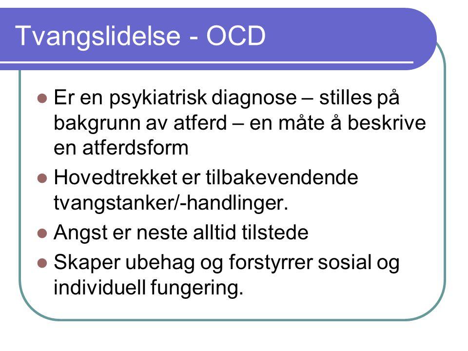Tvangslidelse - OCD Er en psykiatrisk diagnose – stilles på bakgrunn av atferd – en måte å beskrive en atferdsform.